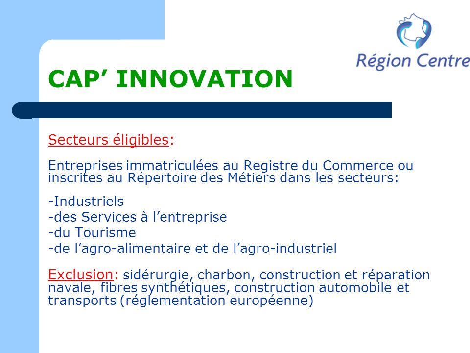 CAP INNOVATION Secteurs éligibles: Entreprises immatriculées au Registre du Commerce ou inscrites au Répertoire des Métiers dans les secteurs: -Indust