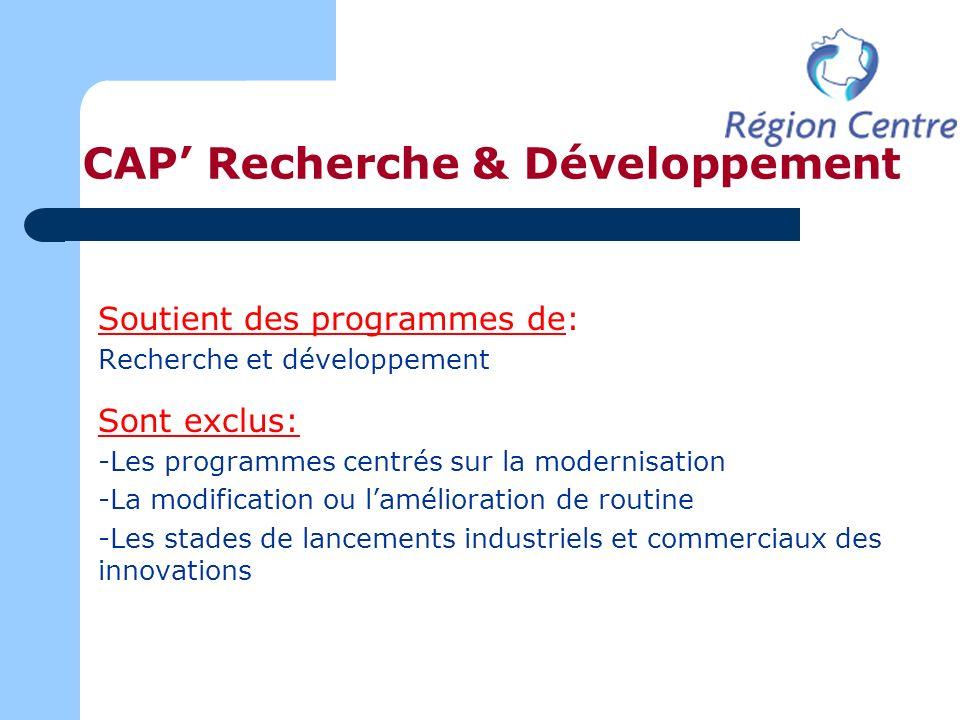 CAP Recherche & Développement Soutient des programmes de: Recherche et développement Sont exclus: -Les programmes centrés sur la modernisation -La mod