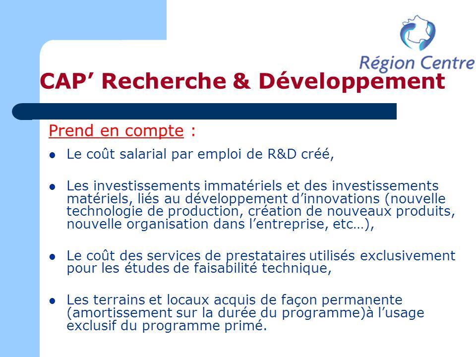 CAP Recherche & Développement Prend en compte : Le coût salarial par emploi de R&D créé, Les investissements immatériels et des investissements matéri