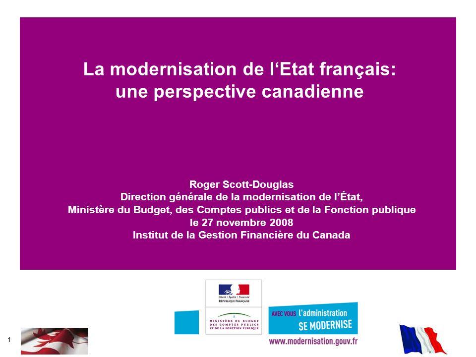 1 La modernisation de lEtat français: une perspective canadienne Roger Scott-Douglas Direction générale de la modernisation de lÉtat, Ministère du Bud