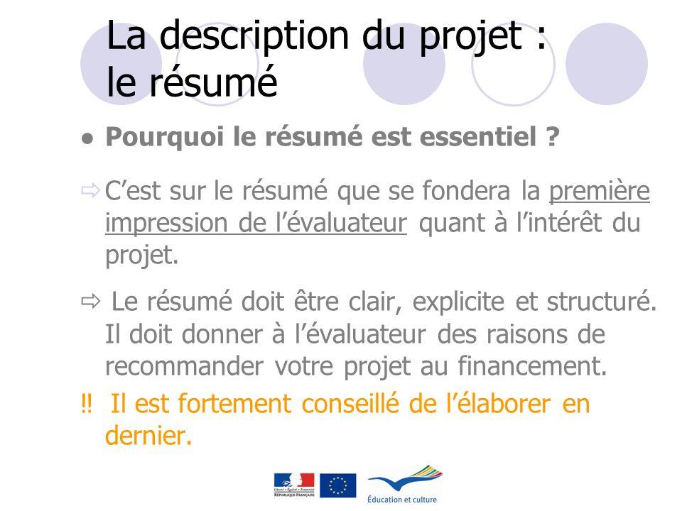 La description du projet : le résumé Pourquoi le résumé est essentiel ? C est sur le résumé que se fondera la première impression de l évaluateur quan