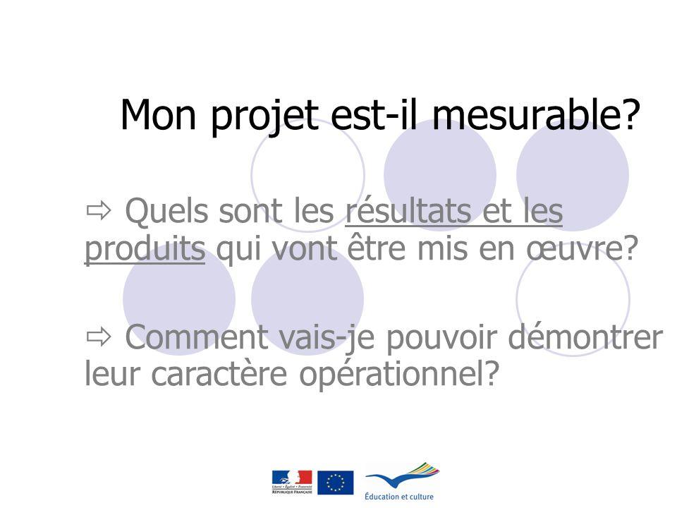 Mon projet est-il mesurable? Quels sont les résultats et les produits qui vont être mis en œuvre? Comment vais-je pouvoir démontrer leur caractère opé