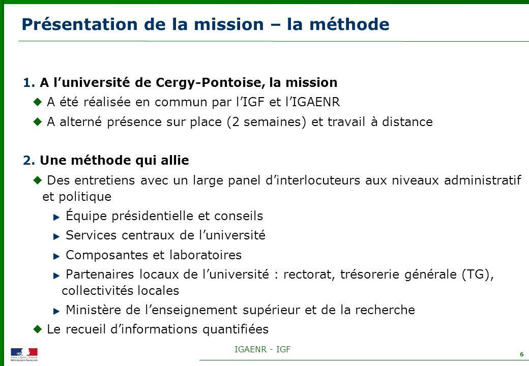 IGAENR - IGF 6 Présentation de la mission – la méthode 1. A luniversité de Cergy-Pontoise, la mission A été réalisée en commun par lIGF et lIGAENR A a