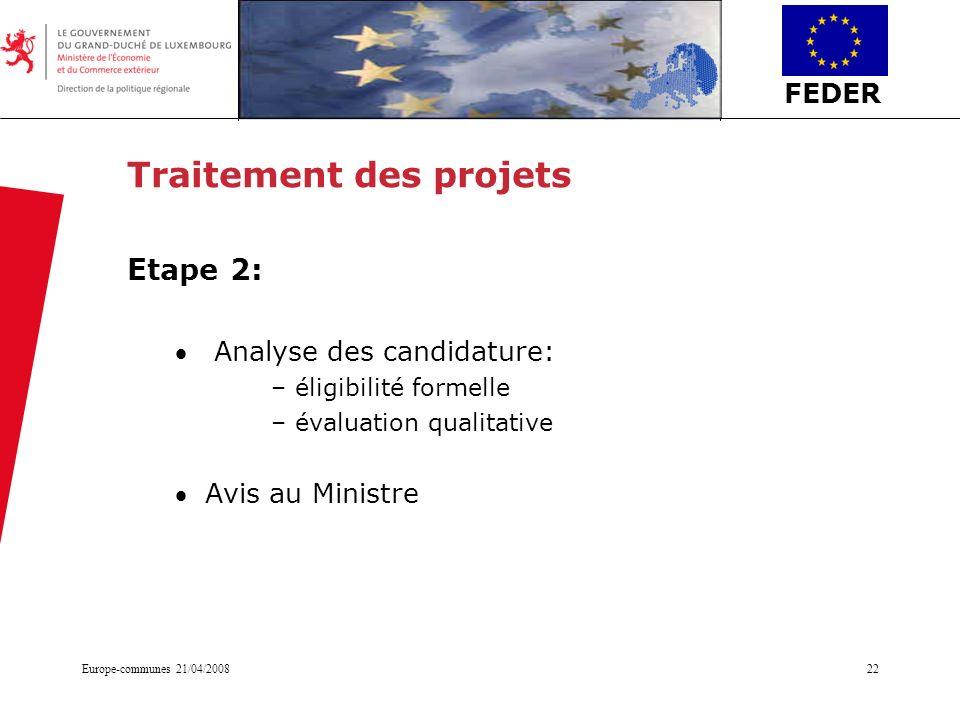 FEDER Europe-communes 21/04/200822 Traitement des projets Etape 2: Analyse des candidature: –éligibilité formelle –évaluation qualitative Avis au Mini