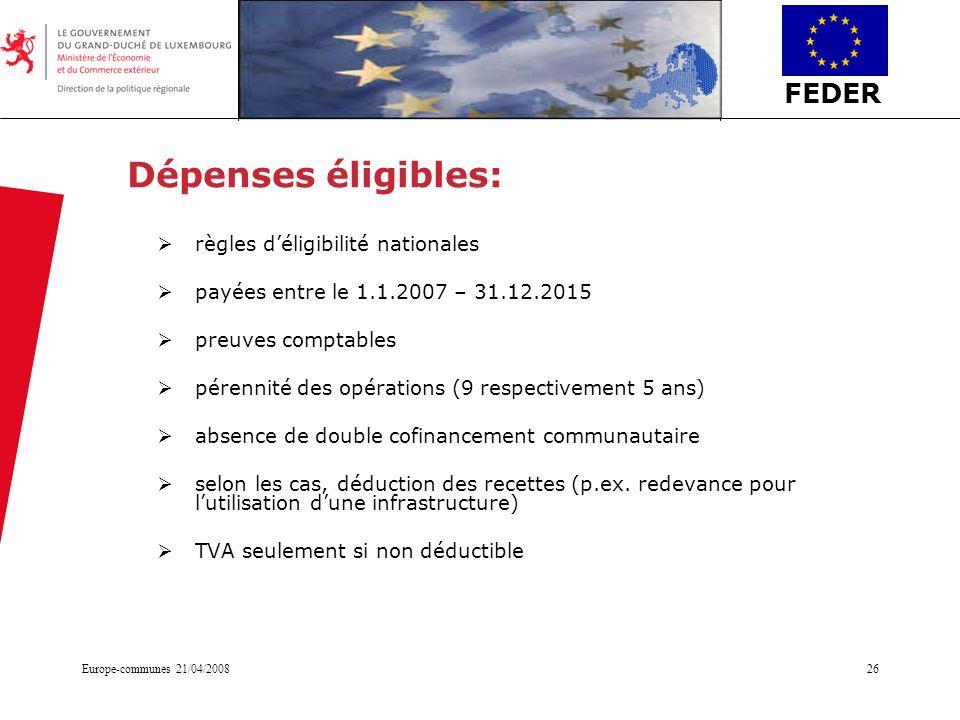 FEDER Europe-communes 21/04/200826 Dépenses éligibles: règles déligibilité nationales payées entre le 1.1.2007 – 31.12.2015 preuves comptables pérenni