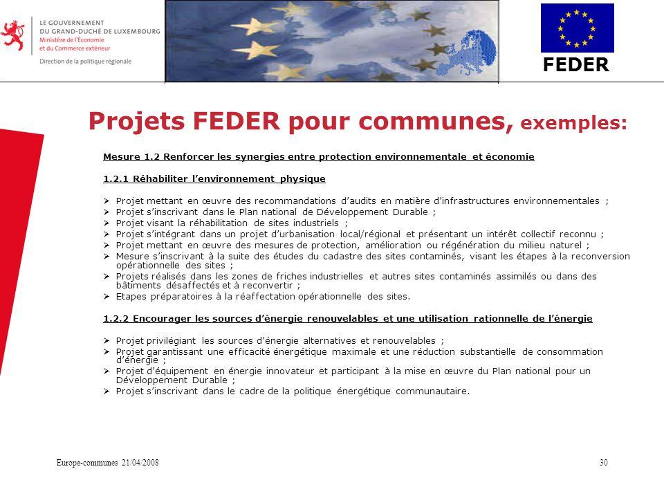FEDER Europe-communes 21/04/200830 Projets FEDER pour communes, exemples: Mesure 1.2 Renforcer les synergies entre protection environnementale et écon