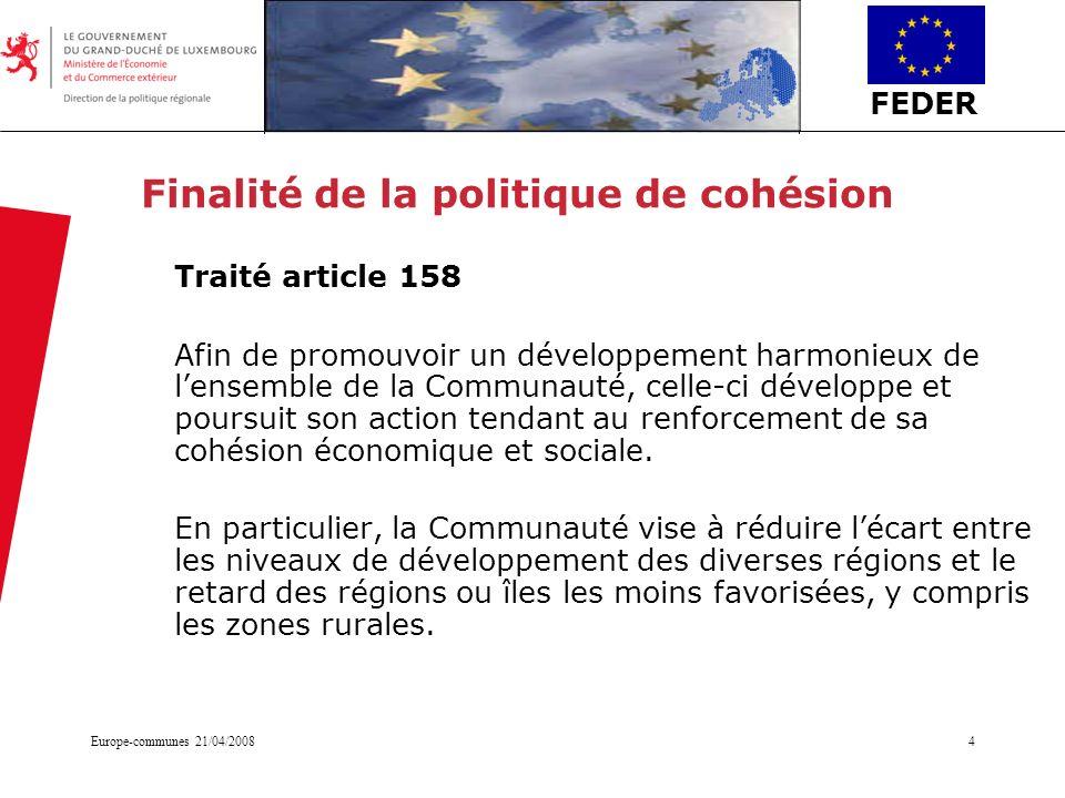 FEDER Europe-communes 21/04/20084 Finalité de la politique de cohésion Traité article 158 Afin de promouvoir un développement harmonieux de lensemble