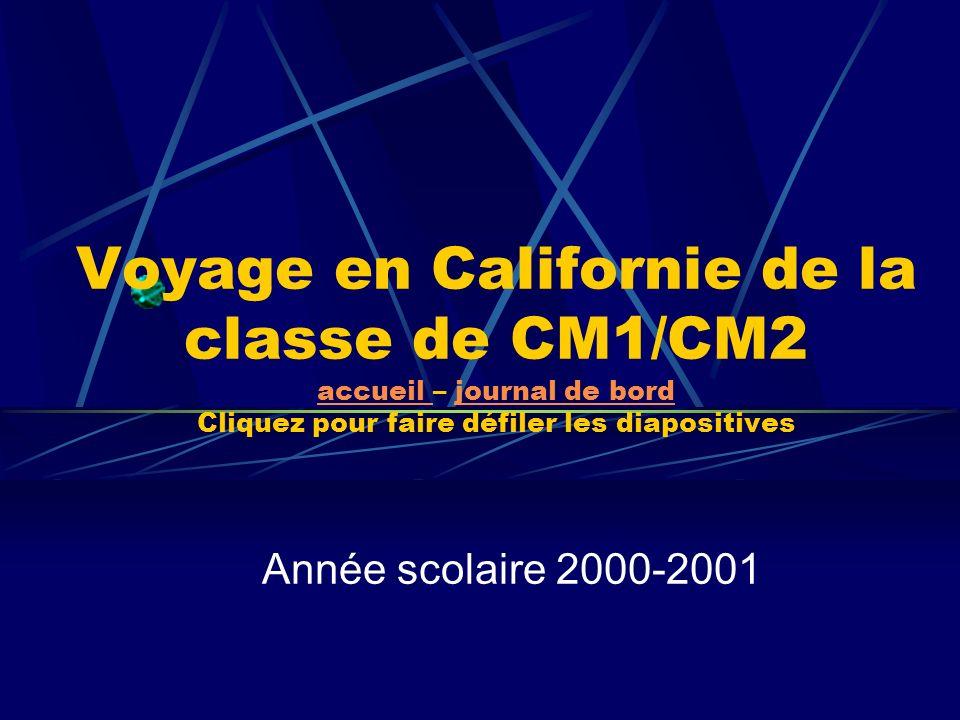 Voyage en Californie de la classe de CM1/CM2 accueil – journal de bord Cliquez pour faire défiler les diapositives accueil journal de bord Année scola