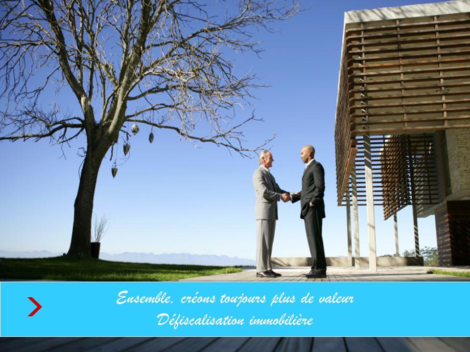 Ensemble, créons toujours plus de valeur Défiscalisation immobilière