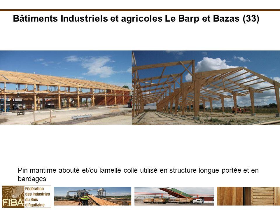 Bâtiments Industriels et agricoles Le Barp et Bazas (33) Pin maritime abouté et/ou lamellé collé utilisé en structure longue portée et en bardages