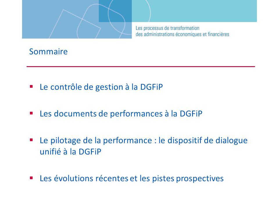 Sommaire Le contrôle de gestion à la DGFiP Les documents de performances à la DGFiP Le pilotage de la performance : le dispositif de dialogue unifié à