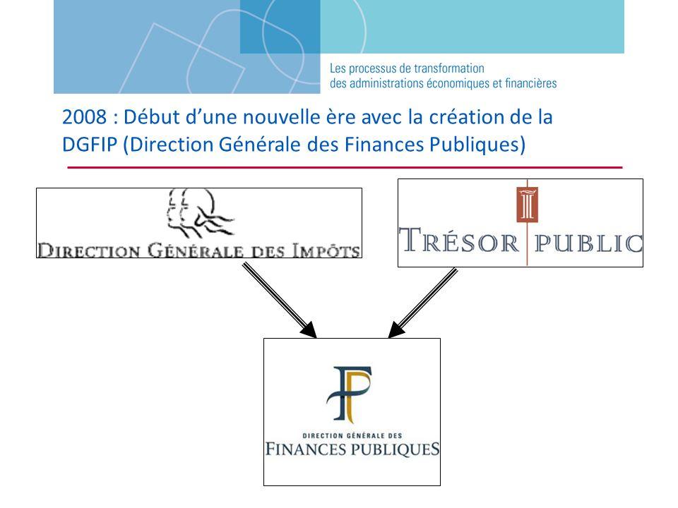 2008 : Début dune nouvelle ère avec la création de la DGFIP (Direction Générale des Finances Publiques)