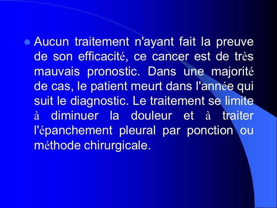 Aucun traitement n'ayant fait la preuve de son efficacit é, ce cancer est de tr è s mauvais pronostic. Dans une majorit é de cas, le patient meurt dan