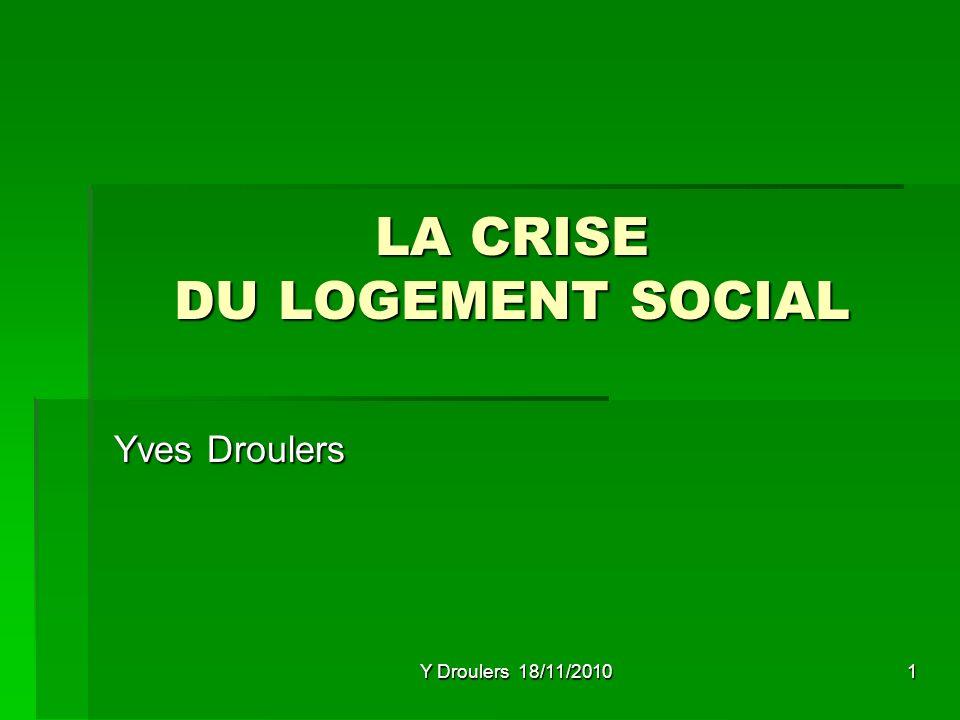 Y Droulers 18/11/2010 1 LA CRISE DU LOGEMENT SOCIAL Yves Droulers