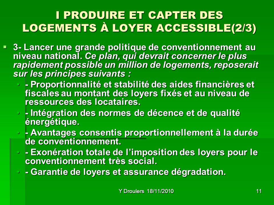 Y Droulers 18/11/201011 I PRODUIRE ET CAPTER DES LOGEMENTS À LOYER ACCESSIBLE(2/3) 3- Lancer une grande politique de conventionnement au niveau national.