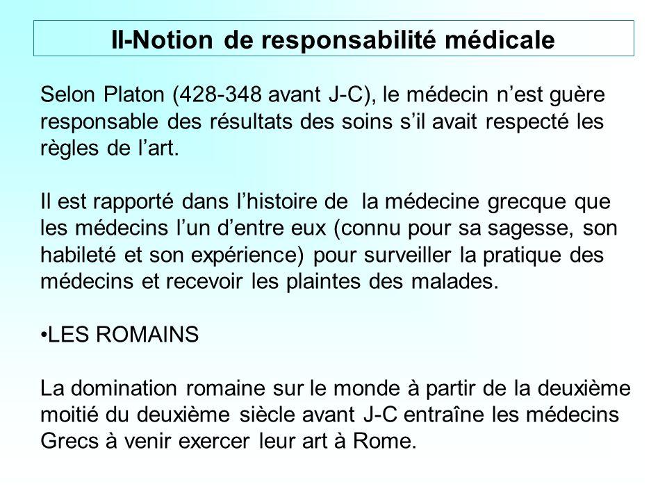 Selon Platon (428-348 avant J-C), le médecin nest guère responsable des résultats des soins sil avait respecté les règles de lart. Il est rapporté dan