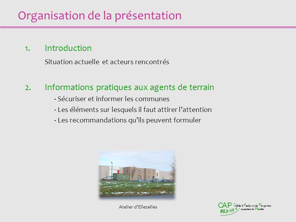 Organisation de la présentation 1.Introduction Situation actuelle et acteurs rencontrés 2.Informations pratiques aux agents de terrain -Sécuriser et i