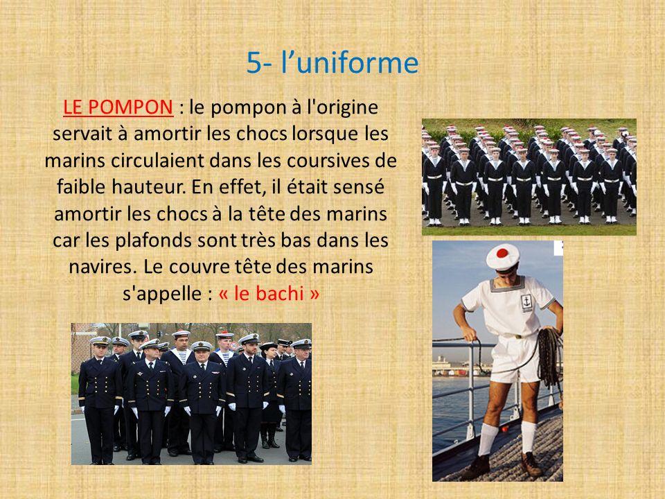 5- luniforme LE POMPON : le pompon à l'origine servait à amortir les chocs lorsque les marins circulaient dans les coursives de faible hauteur. En eff