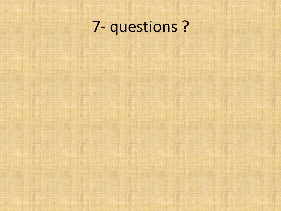 7- questions ?