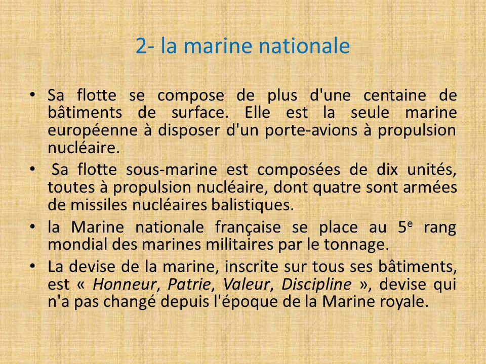 2- la marine nationale Sa flotte se compose de plus d'une centaine de bâtiments de surface. Elle est la seule marine européenne à disposer d'un porte-