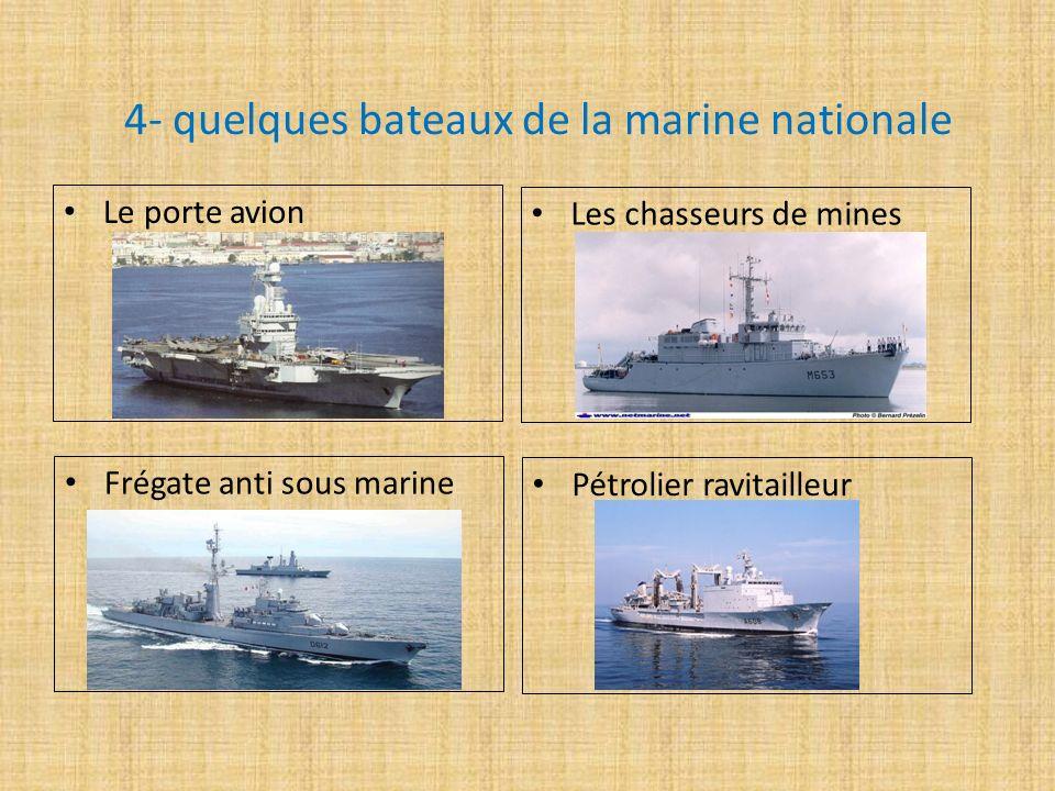 4- quelques bateaux de la marine nationale Le porte avion Les chasseurs de mines Frégate anti sous marine Pétrolier ravitailleur