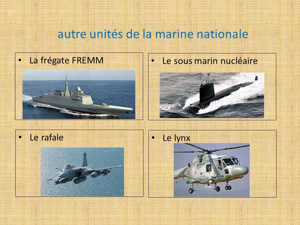 autre unités de la marine nationale La frégate FREMM Le sous marin nucléaire Le rafale Le lynx