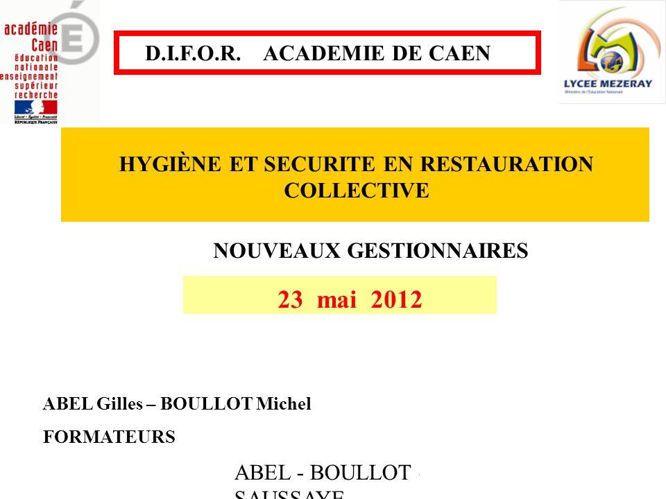 ABEL - BOULLOT - SAUSSAYE HYGIÈNE ET SECURITE EN RESTAURATION COLLECTIVE NOUVEAUX GESTIONNAIRES 23 mai 2012 ABEL Gilles – BOULLOT Michel FORMATEURS D.