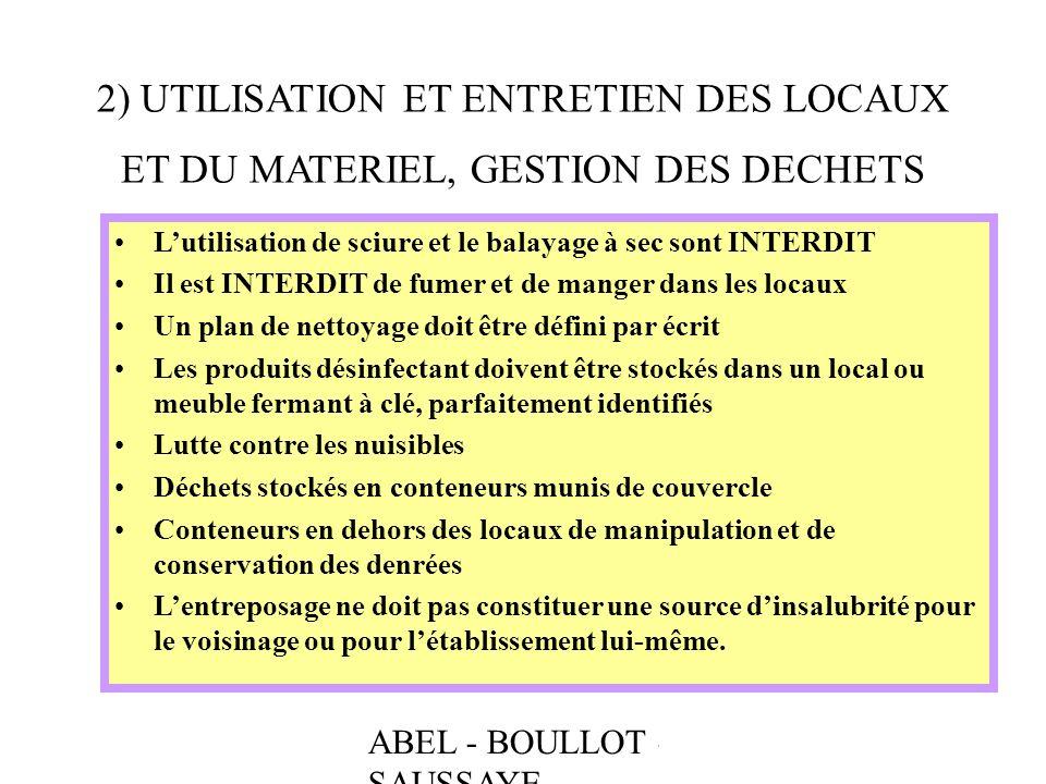 ABEL - BOULLOT - SAUSSAYE 2) UTILISATION ET ENTRETIEN DES LOCAUX ET DU MATERIEL, GESTION DES DECHETS Lutilisation de sciure et le balayage à sec sont