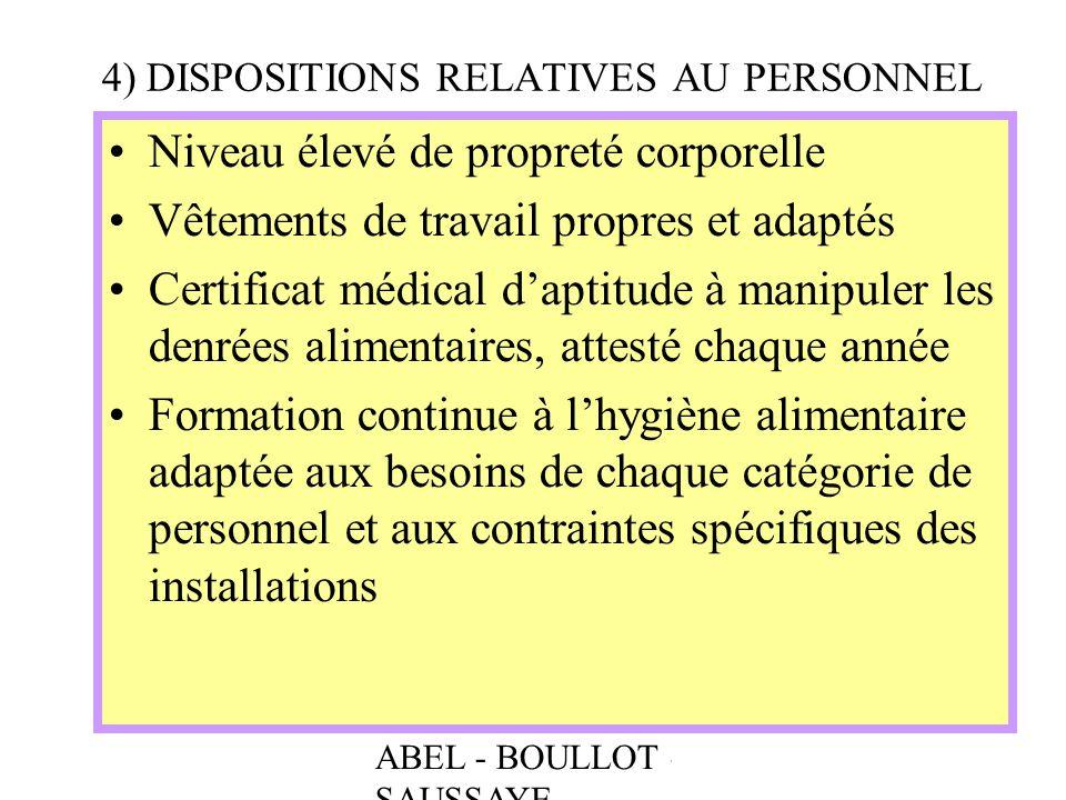 ABEL - BOULLOT - SAUSSAYE 4) DISPOSITIONS RELATIVES AU PERSONNEL Niveau élevé de propreté corporelle Vêtements de travail propres et adaptés Certifica