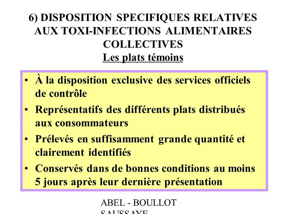 ABEL - BOULLOT - SAUSSAYE 6) DISPOSITION SPECIFIQUES RELATIVES AUX TOXI-INFECTIONS ALIMENTAIRES COLLECTIVES Les plats témoins À la disposition exclusi