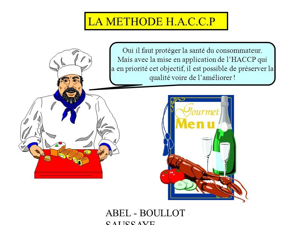 ABEL - BOULLOT - SAUSSAYE LA METHODE H.A.C.C.P Oui il faut protéger la santé du consommateur. Mais avec la mise en application de lHACCP qui a en prio