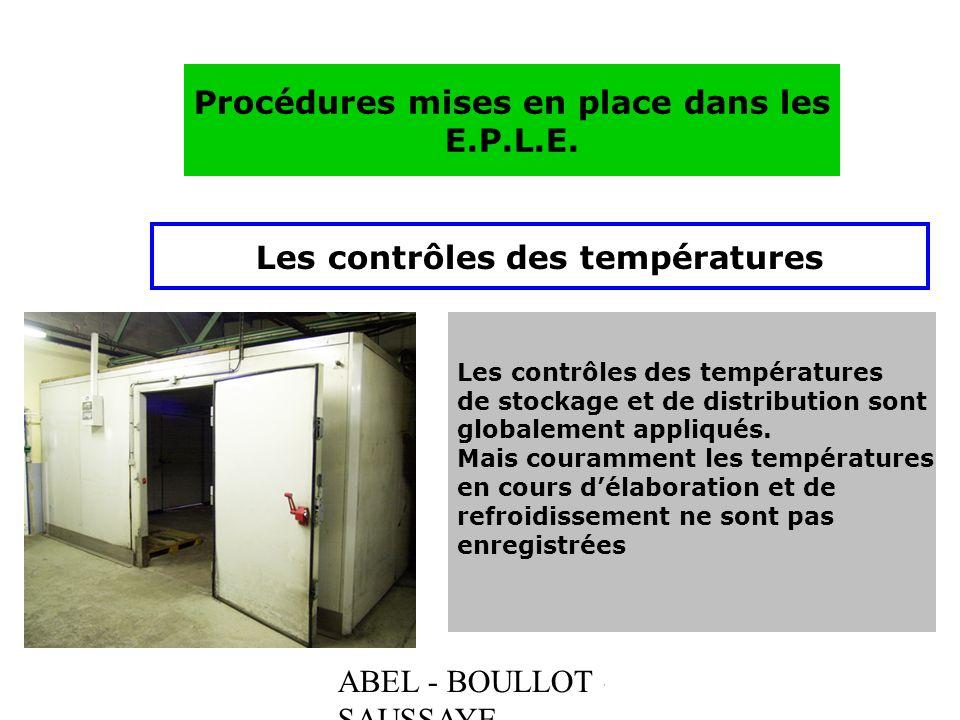 ABEL - BOULLOT - SAUSSAYE Procédures mises en place dans les E.P.L.E. Les contrôles des températures de stockage et de distribution sont globalement a