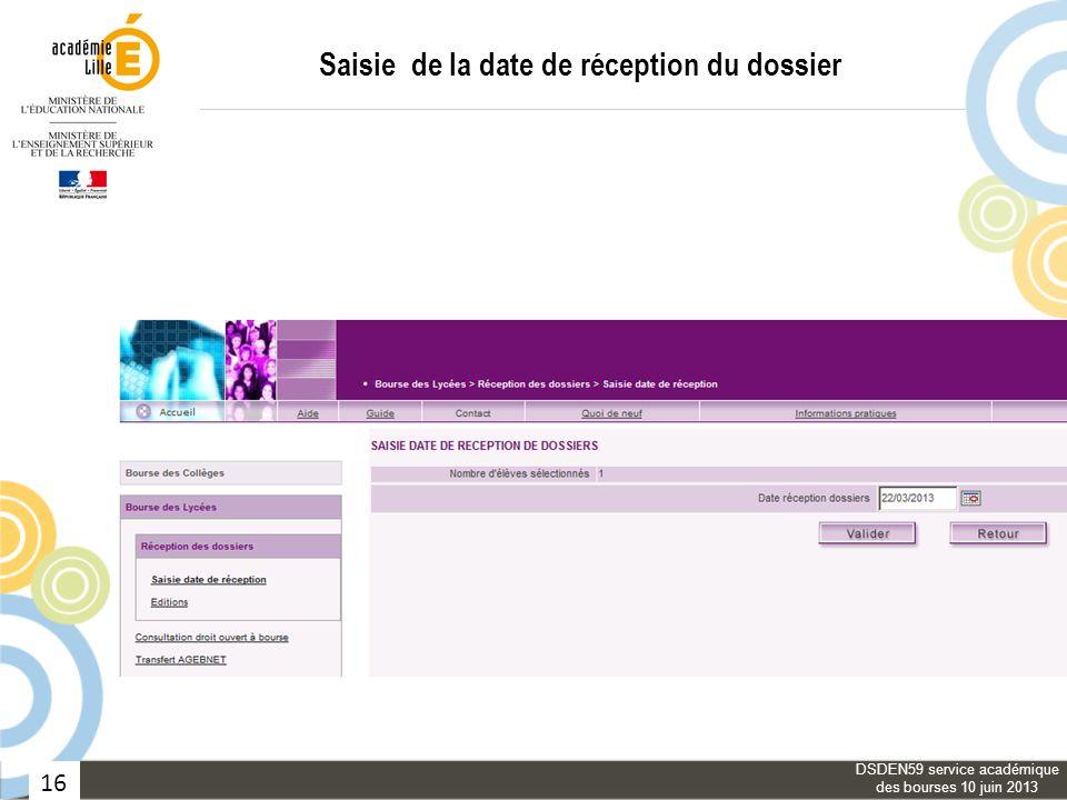 16 Saisie de la date de réception du dossier DSDEN59 service académique des bourses 10 juin 2013