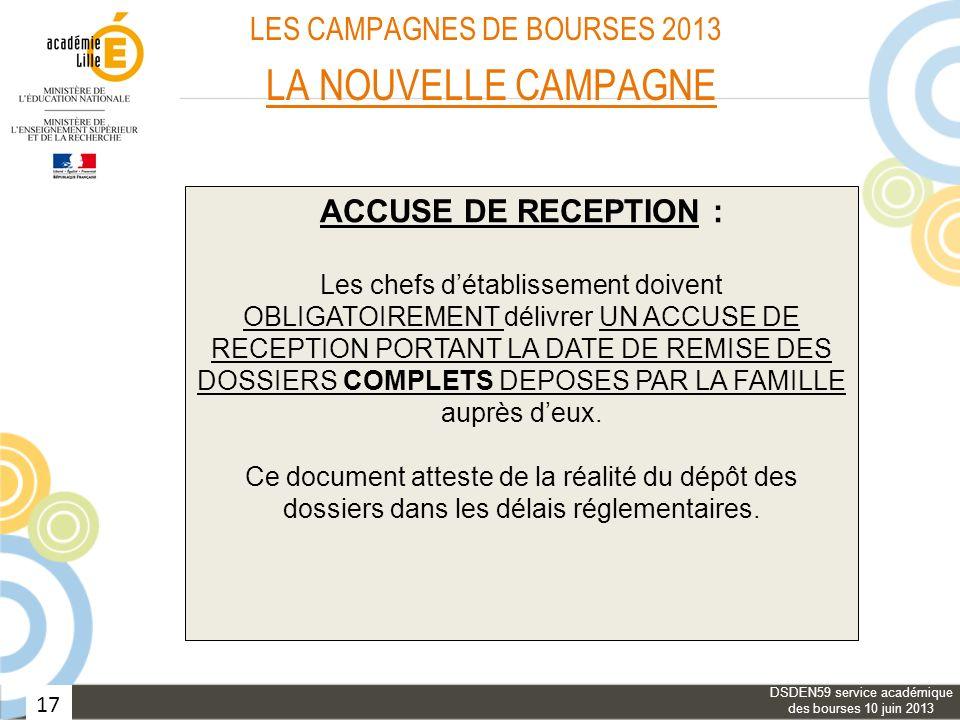 17 LES CAMPAGNES DE BOURSES 2013 LA NOUVELLE CAMPAGNE ACCUSE DE RECEPTION : Les chefs détablissement doivent OBLIGATOIREMENT délivrer UN ACCUSE DE REC