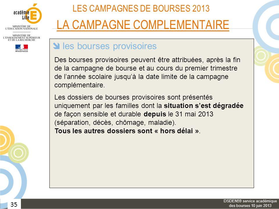 35 LES CAMPAGNES DE BOURSES 2013 LA CAMPAGNE COMPLEMENTAIRE les bourses provisoires les élèves des classes de « type collège » le réexamen du bénéfice