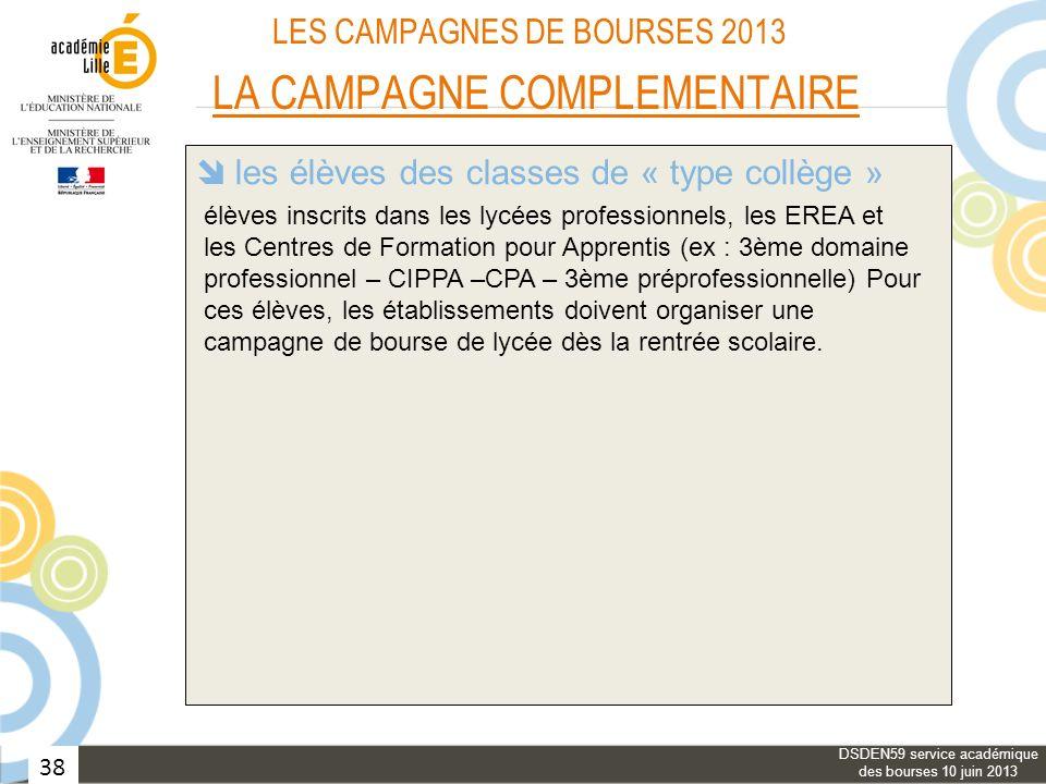 38 LES CAMPAGNES DE BOURSES 2013 LA CAMPAGNE COMPLEMENTAIRE les bourses provisoires les élèves des classes de « type collège » le réexamen du bénéfice