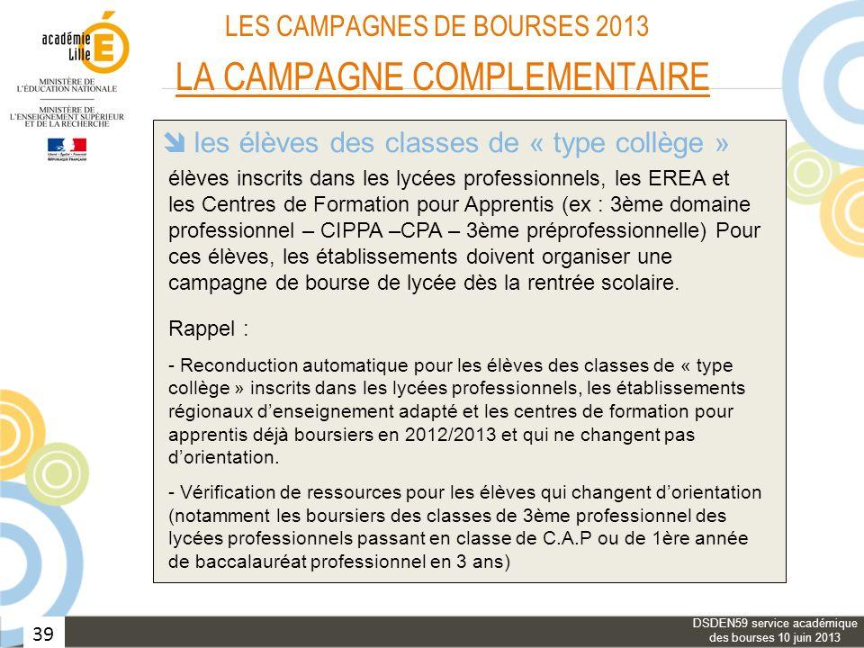 39 LES CAMPAGNES DE BOURSES 2013 LA CAMPAGNE COMPLEMENTAIRE les bourses provisoires les élèves des classes de « type collège » le réexamen du bénéfice
