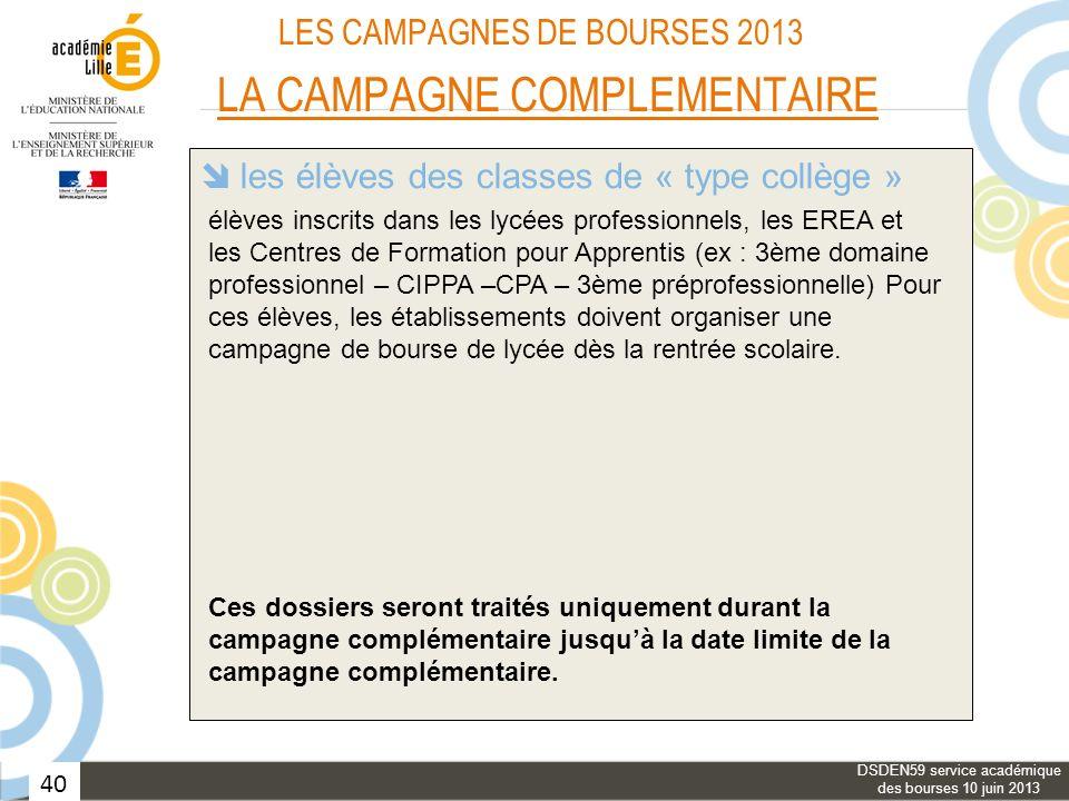 40 LES CAMPAGNES DE BOURSES 2013 LA CAMPAGNE COMPLEMENTAIRE les bourses provisoires les élèves des classes de « type collège » le réexamen du bénéfice