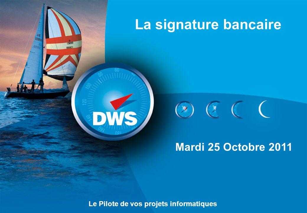 La signature bancaire Mardi 25 Octobre 2011 Le Pilote de vos projets informatiques