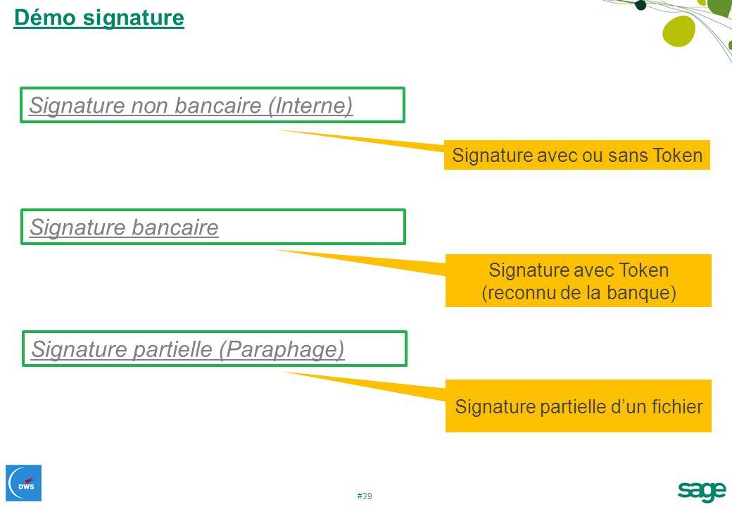 #39 Démo signature Signature non bancaire (Interne) Signature bancaire Signature partielle (Paraphage) Signature avec ou sans Token Signature avec Tok