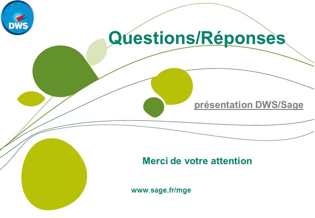 www.sage.fr/mge Questions/Réponses Merci de votre attention présentation DWS/Sage