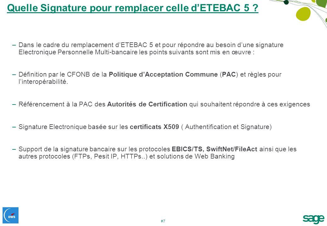 #7 Quelle Signature pour remplacer celle dETEBAC 5 ? –Dans le cadre du remplacement dETEBAC 5 et pour répondre au besoin dune signature Electronique P