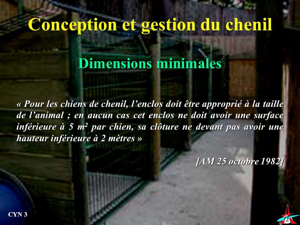 Dimensions minimales Conception et gestion du chenil « Pour les chiens de chenil, lenclos doit être approprié à la taille de lanimal ; en aucun cas ce