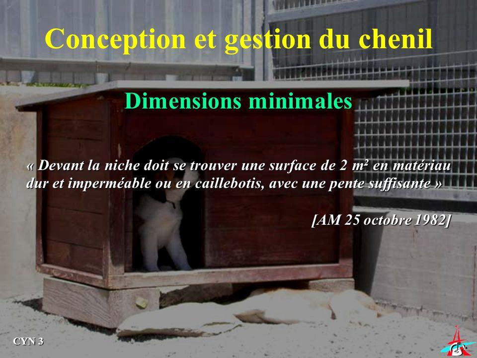 Dimensions minimales Conception et gestion du chenil « Devant la niche doit se trouver une surface de 2 m 2 en matériau dur et imperméable ou en caill