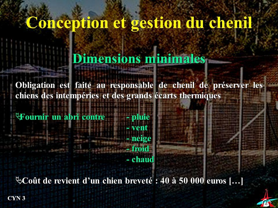 Dimensions minimales Conception et gestion du chenil Obligation est faite au responsable de chenil de préserver les chiens des intempéries et des gran