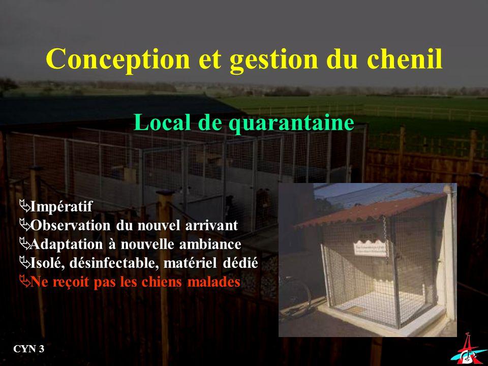 Local de quarantaine Conception et gestion du chenil Impératif Impératif Observation du nouvel arrivant Observation du nouvel arrivant Adaptation à no