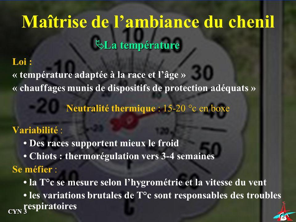 Maîtrise de lambiance du chenil La température Loi : « température adaptée à la race et lâge » « chauffages munis de dispositifs de protection adéquat