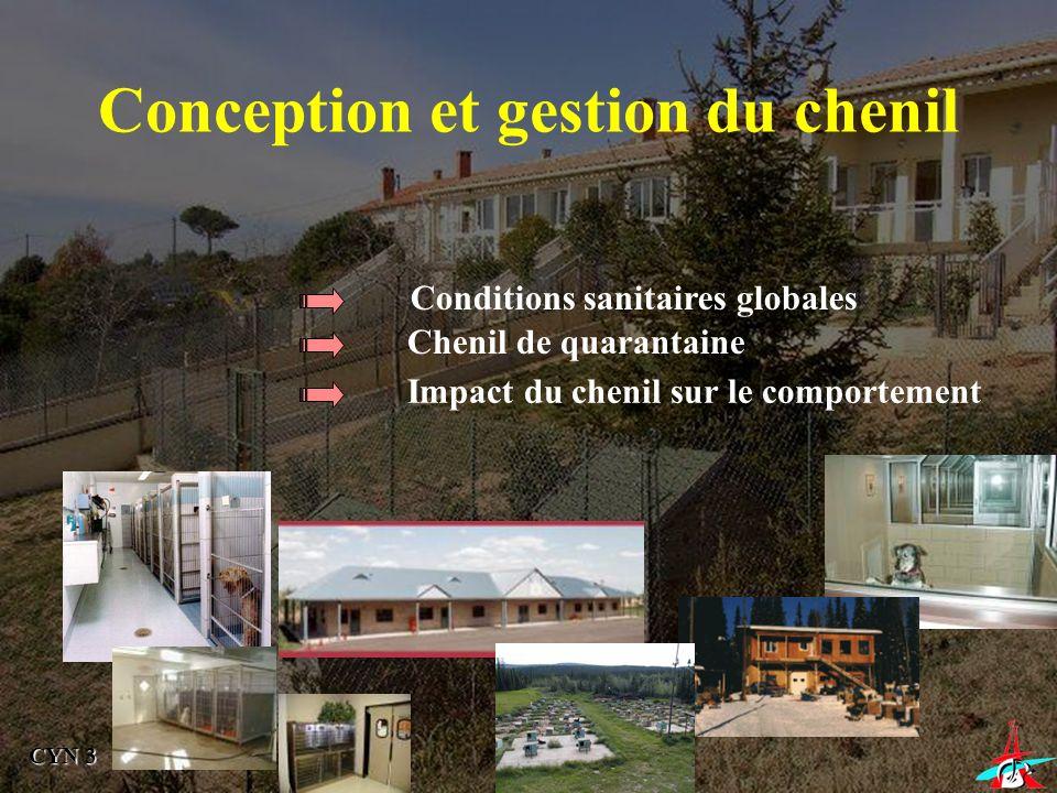 Conception et gestion du chenil Conditions sanitaires globales Chenil de quarantaine Impact du chenil sur le comportement CYN 3