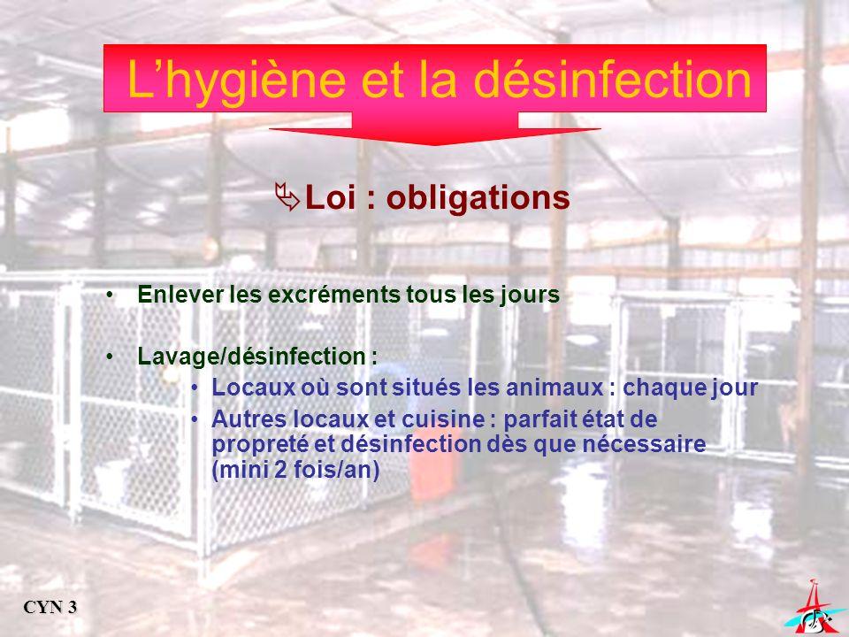 Lhygiène et la désinfection Loi : obligations Enlever les excréments tous les jours Lavage/désinfection : Locaux où sont situés les animaux : chaque j