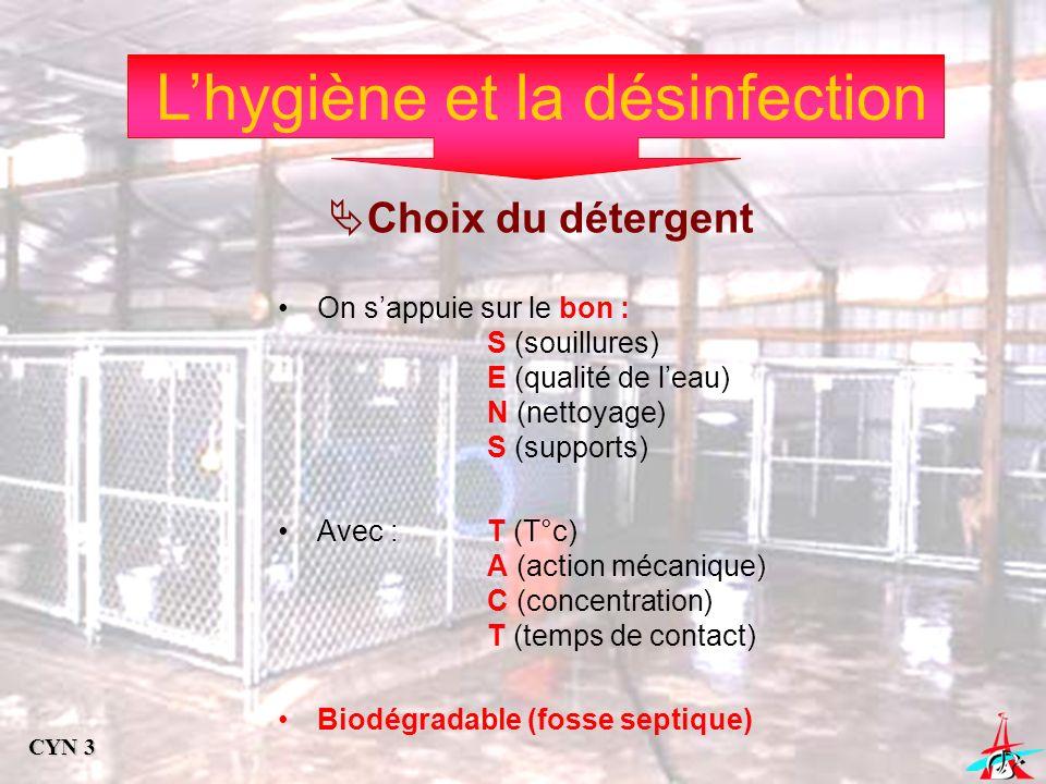Lhygiène et la désinfection Choix du détergent On sappuie sur le bon : S (souillures) E (qualité de leau) N (nettoyage) S (supports) Avec : T (T°c) A